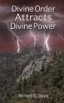 Divine Order Attracts Divine Power - Richard Davis, Phd Lois Sheer