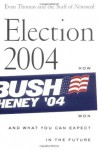 Election 2004: How Bush Won and What You Can Expect in the Future - Evan Thomas, Eleanor Clift, Jonathan Darman, Kevin Peraino, Peter Goldman