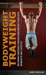 Bodyweight Training: Becoming Shredded Through Bodyweight Exercises, Workouts and Lifestyle (calisthenics, bodyweight strength training) - James Sinclair