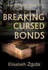 Breaking Cursed Bonds - Elisabeth Zguta