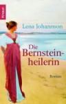 Die Bernsteinheilerin - Lena Johannson