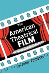 American Theatrical Film: Stages of Development - John Tibbetts