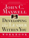 Developing the Leader Within You Workbook - John Maxwell