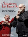 Chinatown Jeet Kune Do: Essential Elements of Bruce Lee's Martial Art - Tim Tackett, Bob Bremer, Linda Lee Cadwell