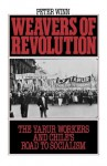 Weavers of Revolution: The Yarur Workers and Chile's Road to Socialism - Peter Winn