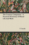 The Country Companion - A Practical Dictionary of Rural Life and Work - F. Smith