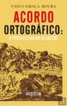 Acordo Ortográfico: A Perspectiva do Desastre - Vasco Graça Moura
