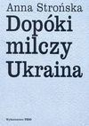Dopóki milczy Ukraina - Anna Strońska
