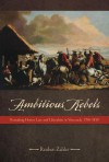 Ambitious Rebels: Remaking Honor, Law, and Liberalism in Venezuela, 1780-1850 - Reuben Zahler