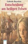 Entscheidung Am Heiligen Felsen: Eine Erzählung Aus Der Keltenstadt Alkimoennis - Gabriele Beyerlein