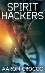 Spirit Hackers - Aaron Crocco