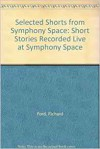 Selected Shorts from Symphony Space: Short Stories Recorded Live at Symphony Space - Richard Ford, Grace Paley, John Sayles, Roy Blount Jr., Toni Cade Bambara, Donald Barthelme