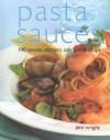 Pasta Sauces: 100 Sauces, Starters, Salads and Soups - Jeni Wright
