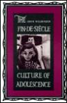 The Fin-de-Siecle Culture of Adolescence - John Neubauer