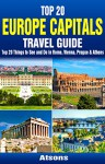 Top 20 Box Set: Europe Capitals Travel Guide (Vol 1) - Top 20 Things to See and Do in Rome, Vienna, Prague & Athens (Travel Box Set Book 4) - Atsons, Rome, Vienna, Prague, Athens, Europe