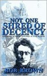 Not One Shred of Decency: A Historical Novel Based on Actual Events - Robert L. Brown