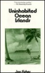 Uninhabited Ocean Islands - Jon Fisher