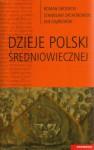 Dzieje Polski średniowiecznej - Jan Dąbrowski, Roman Grodecki, Stanisław Zachorowski