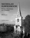 Nicholas Hawksmoor: Seven Churches for London - Mohsen Mostafavi, H L Ne Binet