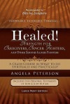 Healed! Strength for Caregivers, Cancer Fighters, and Other Serious Illness Fighters: A Crash Course in What to Do Spiritually and Practically - Angela Peterson