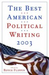 The Best American Political Writing 2003 - Royce Flippin, Robert Kuttner, Elisabeth Bumiller, Ron Suskind