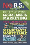 No B.S. Guide to Direct Response Social Media Marketing: The Ultimate No Holds Barred Guide to Producing Measurable, Monetizable Results with Social Media Marketing - Dan S. Kennedy, Kim Walsh-Phillips