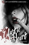 Elastic Heart - Mary Catherine Gebhard