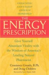 The Energy Prescription: Give Yourself Abundant Vitality with the Wisdom of America's Leading Natural Pharmacist - Constance Grauds, Doug Childers, Larry Dossey
