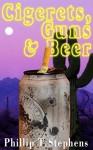 Cigerets, Guns & Beer - Phillip T. Stephens