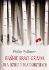 Baśnie Braci Grimm dla młodzieży i dla dorosłych. Bez cenzury - Philip Pullman, Tomasz Wyżyński