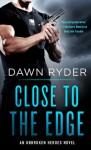 Close to the Edge: An Unbroken Heroes Novel - Dawn Ryder