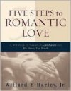 Five Steps to Romantic Love: A Workbook for Readers of Love Busters and His Needs, Her Needs - Willard F. Harley Jr.