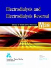 Electrodialysis and Electrodialysis Reversal (M38): M38 - American Water Works Association