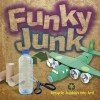 Funky Junk: Recycle Rubbish into Art! - Gary Kings, Richard Ginger, Barry Green