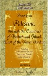 Travels In Palestine, Through The Countries Of Bashan And Gilead, East Of The River Jordan: Including A Visit To The Cities Of Geraza And Gamala, In The Decapolis: Volume 2 - James Silk Buckingham