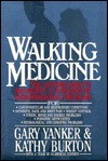Walking Medicine: The Lifetime Guide to Preventive and Therapeutic Exercisewalking Programs - Gary Yanker, Kathy Burton
