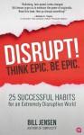 Disrupt! Think Epic. Be Epic. - Bill Jensen
