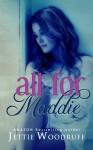 All for Maddie - Jettie Woodruff