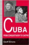 Cuba: From Conquistador to Castro - Geoff L. Simons