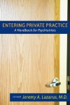 Entering Private Practice: A Handbook for Psychiatrists - Jeremy A. Lazarus