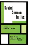 Revival Sermon Outlines - Charles R. Wood