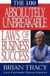 The 100 Absolutely Unbreakable Laws of Business Succes - Brian Tracy