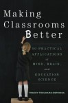 Making Classrooms Better: 50 Practical Applications of Mind, Brain, and Education Science (Norton Book in Education) - Tracey Tokuhama-Espinosa