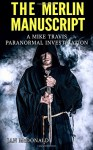 The Merlin Manuscript (A Mike Travis Paranormal Investigation) (Volume 6) - Jan McDonald