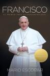 Francisco: El primer papa latinoamericano (Spanish Edition) - Mario Escobar