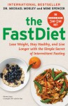 The FastDiet: Lose Weight, Stay Healthy, and Live Longer with the Simple Secret of Intermittent Fasting - Michael Mosley, Mimi Spencer