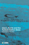 Islam, Kurds and the Turkish Nation State - Christopher Houston