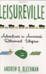 Leisureville: Adventures in America's Retirement Utopias - Andrew D. Blechman