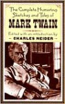 The Complete Humorous Sketches and Tales of Mark Twain - Mark Twain, Charles Neider