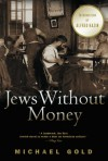 Jews Without Money: A Novel - Michael Gold, Alfred Kazin, Howard Simon